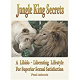 Jungle King Secrets: A Libido-Liberating Lifestyle For Superior Sexual Satisfaction ~ D. Paul Adcock