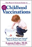 img - for The Parents' Concise Guide to Childhood Vaccinations: From Newborns to Teens, Practical Medical and Natural Ways to Protect Your Child book / textbook / text book