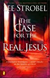 Zondervan CASE FOR THE REAL JESUS: A Journalist Investigates Current Attacks on the Identity of Christ