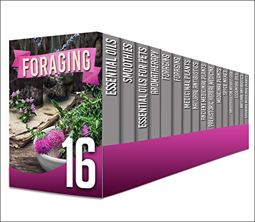 Foraging: 16 in 1 Box Set - Amazing Benefits Of Top And Pre-Historic Herbal Medicine, Foraging And Benefits Of Smoothies To Health All In This 16 in 1 ... aromatherapy, foraging, medicinal plants) by R. Sharleyne, A. Cherryson, M. Clarkshire, H. Mcshiply, Y. Vossler, V. Sandmeryll, B. Glidewell, S. Glidewell, C. Mckenzie