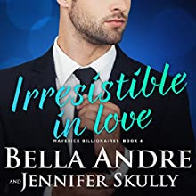 Irresistible in Love: The Maverick Billionaires, Book 4 Audiobook by Bella Andre, Jennifer Skully Narrated by Eva Kaminsky