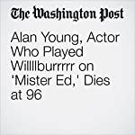 Alan Young, Actor Who Played Willllburrrrr on 'Mister Ed,' Dies at 96 | T. Rees Shapiro