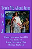 Teach Me About Jesus (1932701672) by Jackson, Monica