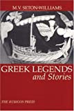 Greek Legends and Stories (0948695226) by M.V. Seton-Williams