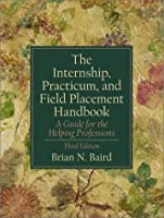 The Internship Practicum and Field Placement Handbook by Baird