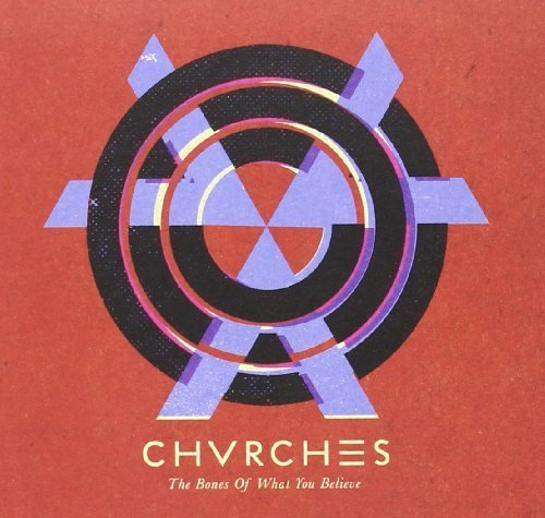 The Bones Of What You Beli by Chvrches (2013-10-15)