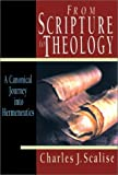 From Scripture to Theology: A Canonical Journey into Hermeneutics (0830818731) by Scalise, Charles J.