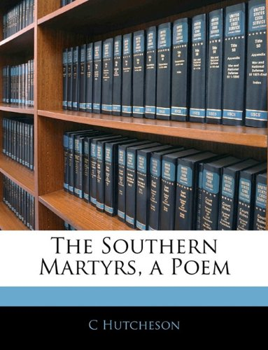 The Southern Martyrs, a Poem