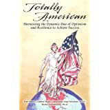 Totally American: Harnessing the Dynamic Duo of Optimism and Resilience to Achieve Success ~ Dan Smee