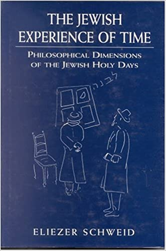 The Jewish Experience of Time: Philosophical Dimensions of the Jewish Holy Days written by Eliezer Schweid