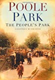 Poole Park: The People's Park (0750950927) by Budworth, Geoffrey