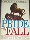 img - for The Pride and the Fall: The Dream and Illusion of Britain As a Great Nation book / textbook / text book