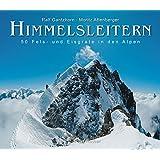 Himmelsleitern: 50 Fels- und Eisgrate in den Alpen