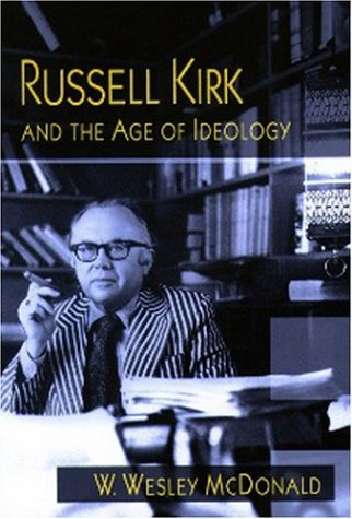 Russell Kirk and the Age of Ideology, W. WESLEY MCDONALD