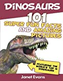 img - for Dinosaurs: 101 Super Fun Facts And Amazing Pictures (Featuring The World's Top 1 book / textbook / text book