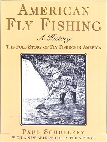 American Fly Fishing: An Illustrated History Updated with an Important New Afterword (American Museum of Fly Fishing Books) (History Of Fly Fishing compare prices)