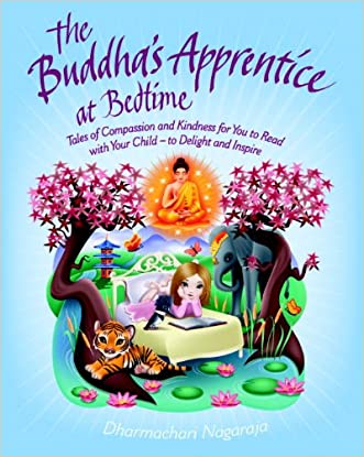 The Buddha's Apprentice at Bedtime: Tales of Compassion and Kindness for You to Read with Your Child - to Delight and Inspire written by Dharmachari Nagaraja