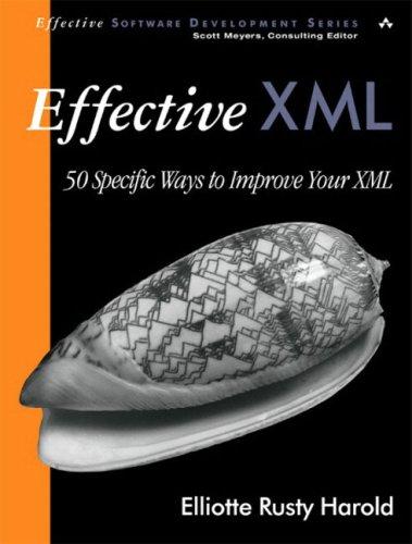Effective XML: 50 Specific Ways to Improve Your XML, Harold, Elliotte Rusty