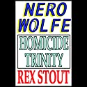 Homicide Trinity Audiobook by Rex Stout Narrated by Michael Prichard