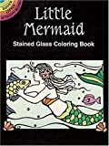 Little Mermaid Stained Glass Coloring Book (Dover Stained Glass Coloring Book) (0486293416) by Marty Noble