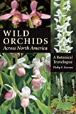 img - for Wild Orchids Across North America: A Botanical Travelogue book / textbook / text book