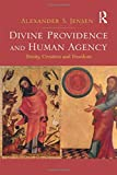 img - for Divine Providence and Human Agency: Trinity, Creation and Freedom by Alexander S. Jensen (2014-03-28) book / textbook / text book