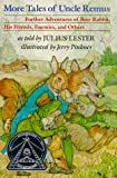 More Tales of Uncle Remus: Further Adventures of Brer Rabbit, His Friends, Enemies, and Others
