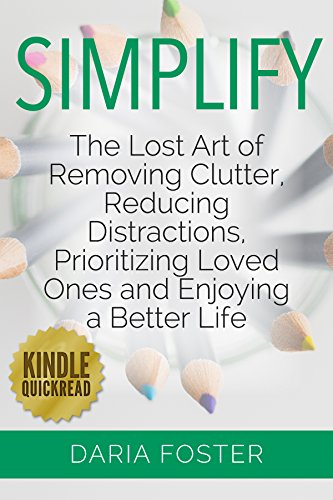 simplify-the-lost-art-of-removing-clutter-reducing-distractions-prioritizing-loved-ones-and-enjoying