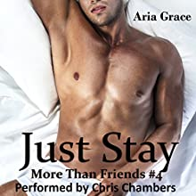 Just Stay: More Than Friends, Book 4 (       UNABRIDGED) by Aria Grace Narrated by Chris Chambers