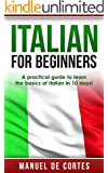Italian: Italian For Beginners: A Practical Guide to Learn the Basics of Italian in 10 Days! (FREE BOOKS BONUS FOR YOU INSIDE) (Italian, Learn Italian, ... French, German, Learn German, Language)