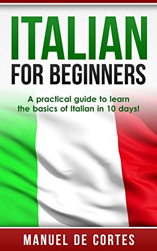 Italian: Italian For Beginners: A Practical Guide to Learn the Basics of Italian in 10 Days! (Italian, Learn Italian, Learn Spanish, Spanish, Learn French, French, German, Learn German, Language) (Free Language Books compare prices)