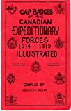 img - for Cap Badges of the Canadian Expeditionary Forces 1914-1919 Illustrated book / textbook / text book