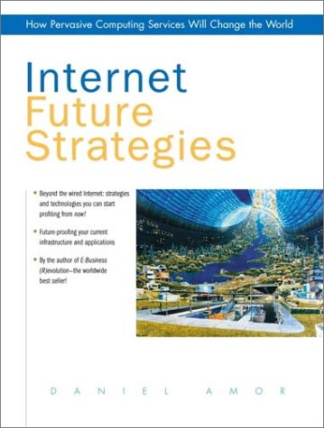 Internet Future Strategies: How Pervasive Computing Services Will Change the World