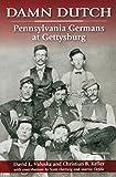 Damn Dutch: Pennsylvania Germans at Gettysburg