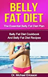 Belly Fat Diet: The Essential Belly Fat Diet Plan: Belly Fat Diet Cookbook And Belly Fat Diet Recipes To Lose Weight Naturally, Burn Fat Fast, Transform ... Fat Diet Books, Diet Recipes, Diet Cook)