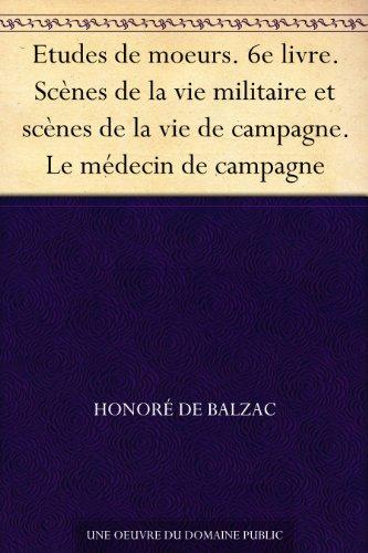 Couverture du livre Etudes de moeurs. 6e livre. Scènes de la vie militaire et scènes de la vie de campagne. Le médecin de campagne