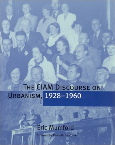 The Ciam Discourse on Urbanism, 1928--1960