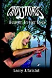 Crossroads: Heaven In Her Eyes (1591139163) by Larry J. Bristol