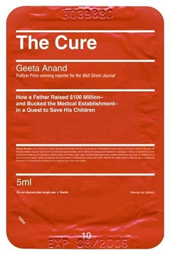 The Cure: How a Father Raised 0 Million--And Bucked the Medical Establishment--In a Quest to Save His Children