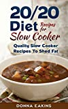 20/20 Diet Recipes With Slow Cooker: Quality Slow Cooker Recipes To Shed Fat
