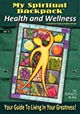 Health and Wellness: Essentials for Creating a Healthy Lifestyle (My Spiritual Backpack:Your Guide To Living In Your Greatness Book 11)