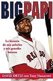 Big Papi: La Historia de Mis Anhelos y Mis Grandes Batazos (Spanish Edition)