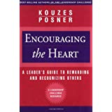 Encouraging the Heart: A Leader's Guide to Rewarding and Recognizing Others ~ James M. Kouzes