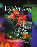 Las Vegas: Glitter to Gourmet - Savory and Sensational Recipes from the Junior League of Las Vegas