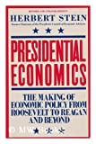 Presidential Economics: The Making of Economic Policy from Roosevelt to Reagan and Beyond (0671554360) by Stein, Herbert