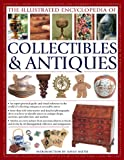 The Illustrated Encyclopedia Of Collectibles & Antiques: An Expert Practical Guide And Visual Reference To The World Of Collecting Antiques At Accessible Prices (1780192916) by Battie, David