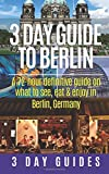3 Day Guide to Berlin -A 72-hour Definitive Guide on What to See, Eat and Enjoy (3 Day Travel Guides) (Volume 1)