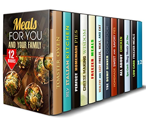 Meals for You and Your Family Box Set (12 in 1): Toaster Oven, Italian-Inspired, Pie, Cheese, Freezer, Dump Dinner, Chicken and Other Recipes for One, ... Whole Family (Comfort Foods & Dump Dinner) by Melinda Abbington, Rebecca Valente, Megan Beck, Olivia Bishop, Monica Hamilton, Andrea Libman, Jessica Meyer, Martha Olsen, Rachel Blunt, Jillian Riggs