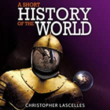 A Short History of the World Audiobook by Christopher Lascelles Narrated by Guy Bethell