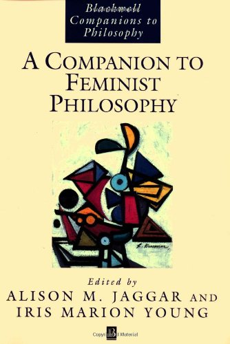 A Companion to Feminist Philosophy (Blackwell Companions to Philosophy)